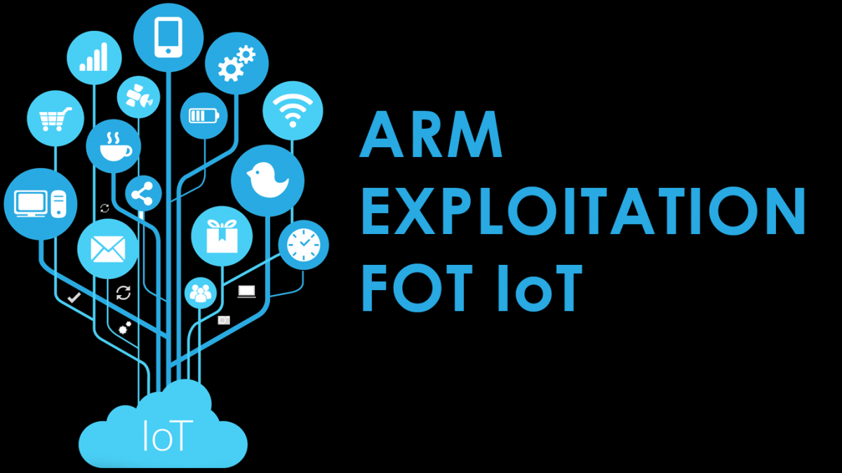ARM EXPLOITATION FOR IoT
