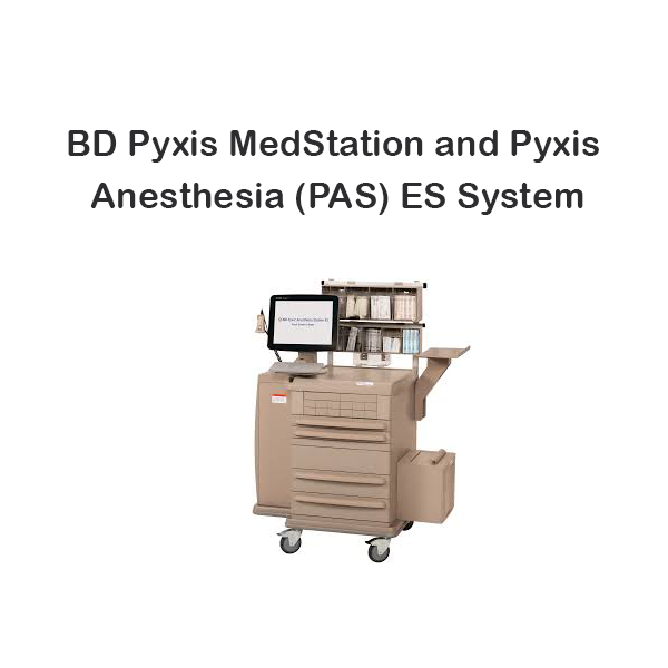 BD Pyxis MedStation and Pyxis Anesthesia (PAS) ES System