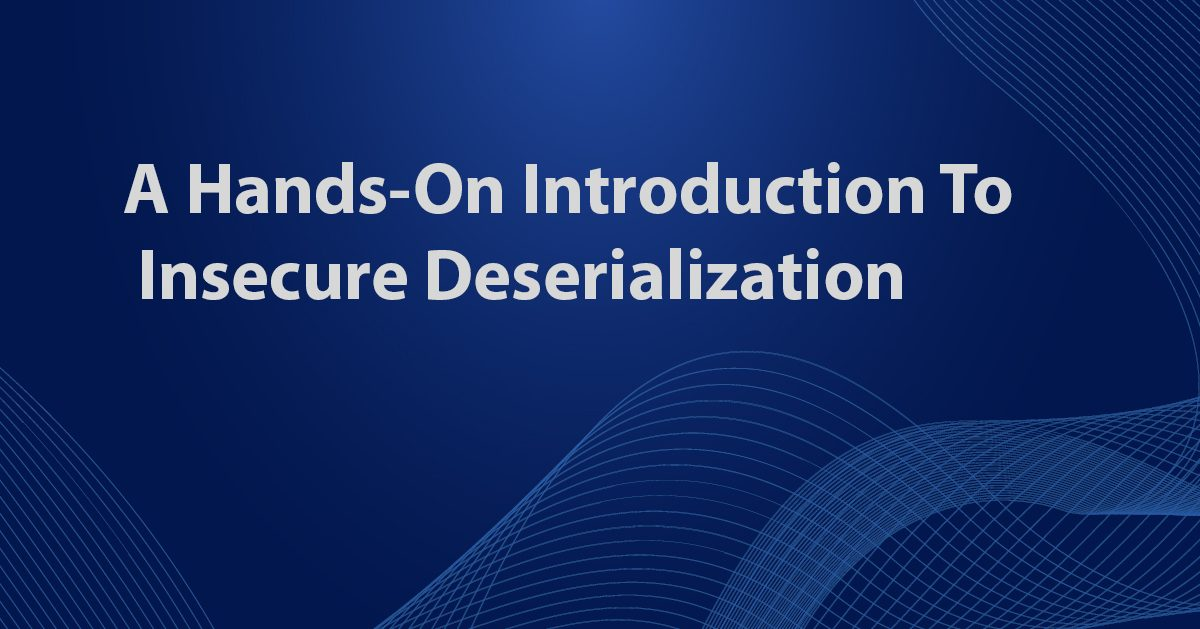 A Hands-On Introduction To Insecure Deserialization